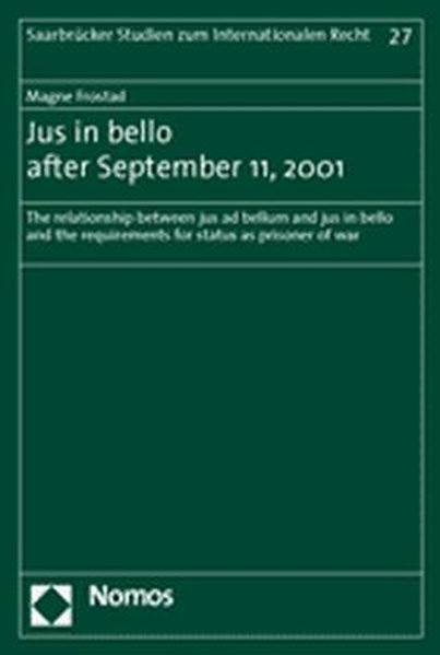 Frostad, Magne: Jus [Ius] in bello after September 11, 2001 : the relationship between jus ad bellum and jus in bello and the requirements for status as prisoner of war. (=Saarbrücker Studien zum Internationalen Recht ; Bd. 27). 1. Aufl.