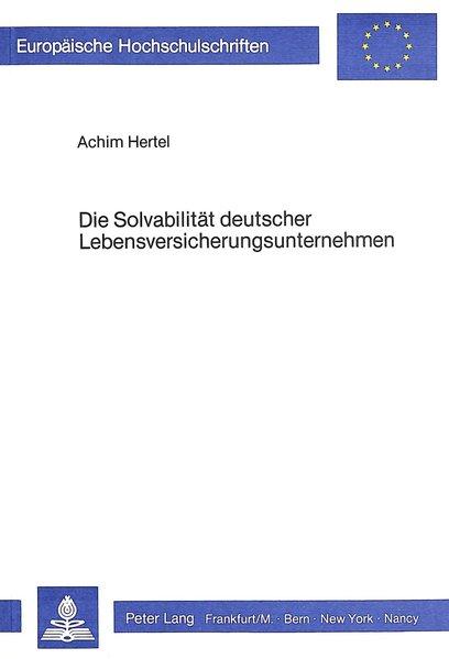 Hertel, Achim: Die Solvabilität deutscher Lebensversicherungsunternehmen. (=Europäische Hochschulschriften / Reihe 5 / Volks- und Betriebswirtschaft ; Bd. 514).