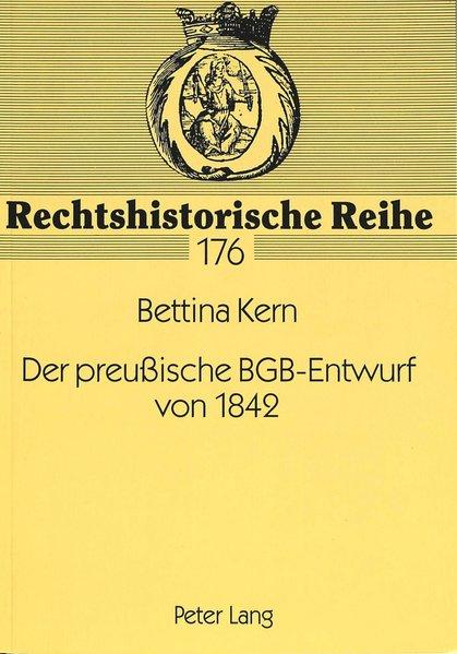 Der preußische BGB-Entwurf von 1842. Rechtshistorische Reihe ; Bd. 176