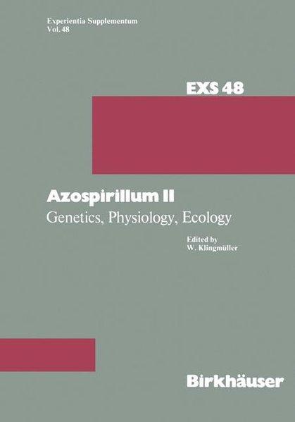 Azospirillum II: Genetics, Physiology, Ecology. Second Workshop held at the University of Bayreuth, Germany, September 6 - 7, 1983. (=Experientia; Supplementum ; Vol. 48).