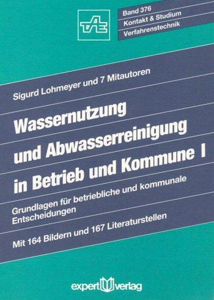 Wassernutzung und Abwasserreinigung in Betrieb und Kommune. Band 1: Grundlagen für betriebliche und kommunale Entscheidungen. (=Kontakt & Studium ; Bd. 376 : Verfahrenstechnik).
