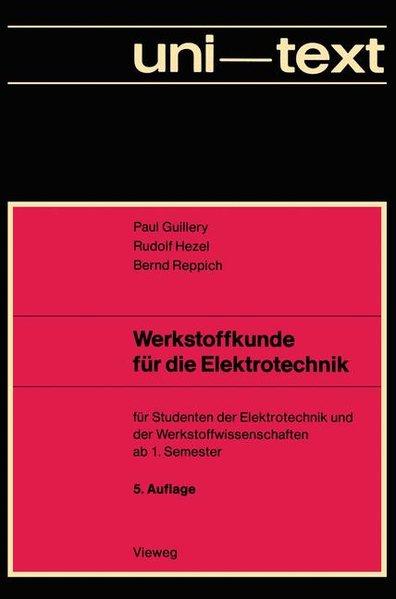 Werkstoffkunde für die Elektrotechnik : für Studenten d. Elektrotechnik u.d. Werkstoffwissenschaften ab 1. Semester. Uni-Text. 5., durchges. Aufl.