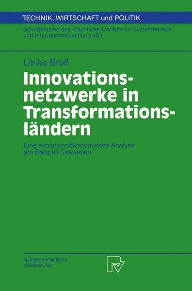 Innovationsnetzwerke in Transformationsländern : eine evolutionsökonomische Analyse am Beispiel Slowenien. (=Technik, Wirtschaft und Politik ; Bd. 41).