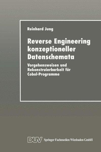 Reverse-Engineering konzeptioneller Datenschemata : Vorgehensweisen und Rekonstruierbarkeit für Cobol-Programme. DUV : Wirtschaftsinformatik
