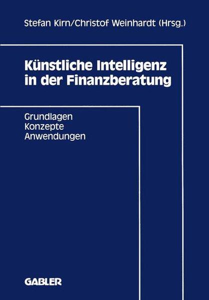 Künstliche Intelligenz in der Finanzberatung : Grundlagen - Konzepte - Anwendungen.
