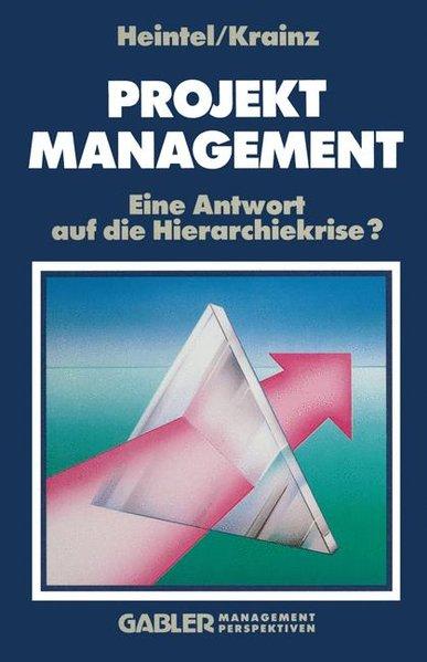 Projektmanagement : Eine Antwort auf die Hierarchiekrise?. 2. Aufl.