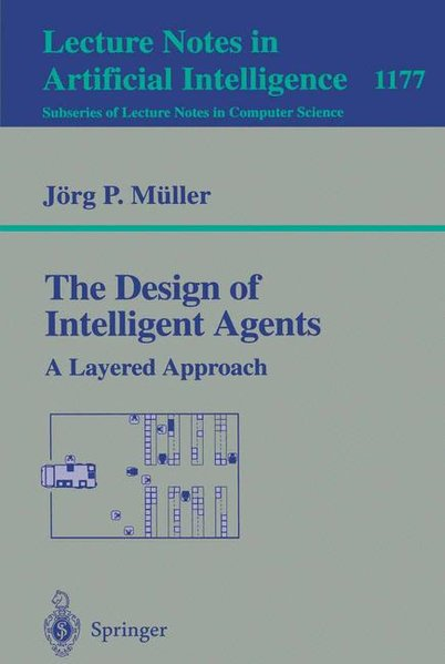 The Design of Intelligent Agents : A layered Approach. Lecture notes in Artificial Intelligence; Vol. 1177.