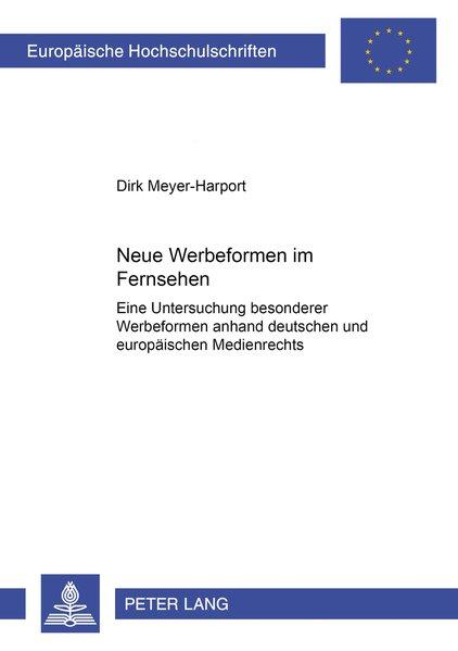 Neue Werbeformen im Fernsehen : eine Untersuchung besonderer Werbeformen anhand deutschen und europäischen Rundfunk- und Medienrechts. (=Europäische Hochschulschriften / Reihe 2 / Rechtswissenschaft ; Bd. 3020).