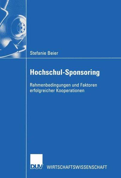 Hochschul-Sponsoring : Rahmenbedingungen und Faktoren erfolgreicher Kooperationen. Wirtschaftswissenschaft.