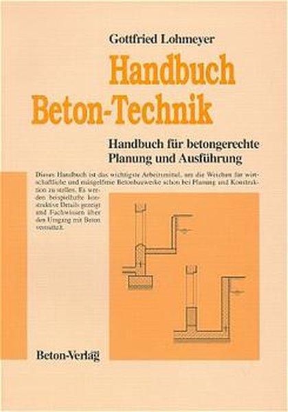 Beton-Technik : Handbuch für betongerechte Planung und Ausführung.
