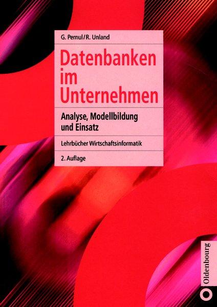 Datenbanken im Unternehmen : Analyse, Modellbildung und Einsatz. Lehrbücher Wirtschaftsinformatik. 2., korrigierte Aufl.