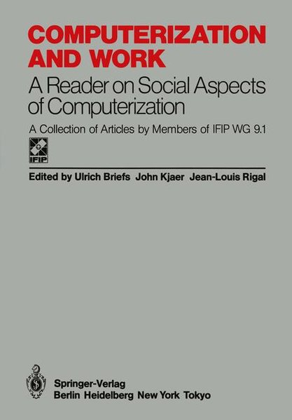 Computerization and work : a reader on social aspects of computerization ; a coll. of articles by members of IFIP WG 9.1.