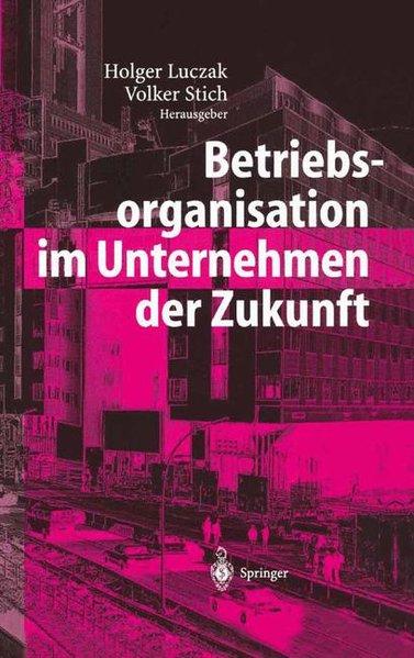Luczak, Holger und Stich (Hg.): Betriebsorganisation im Unternehmen der Zukunft.