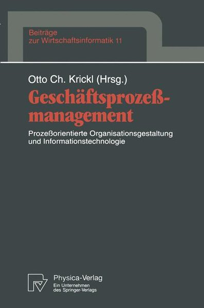 Krickl, Otto Ch. (Hg): Geschäftsprozessmanagement. Prozessorientierte Organisationsgestaltung und Informationstechnologie. (= Beiträge zur Wirtschaftsinformatik. Band 11).