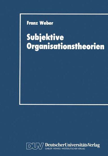 Subjektive Organisationstheorien. DUV : Wirtschaftswissenschaft.
