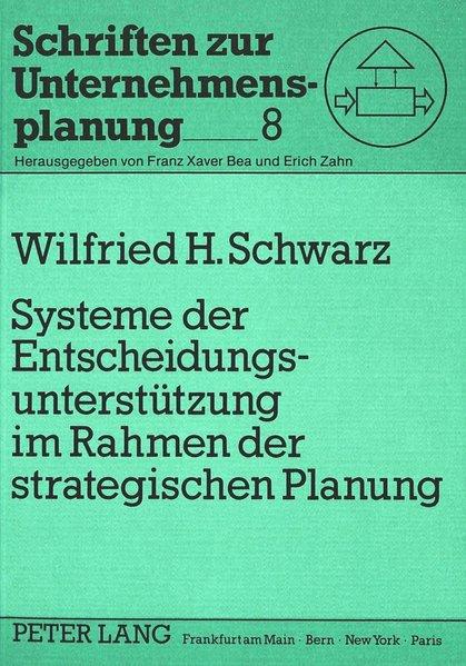 Systeme der Entscheidungsunterstützung im Rahmen der strategischen Planung. Schriften zur Unternehmensplanung ; Bd. 8.