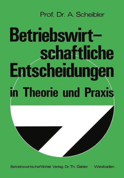 Scheibler, Albert: Betriebswirtschaftliche Entscheidungen in Theorie und Praxis.
