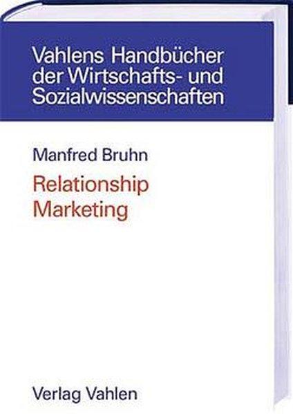 Relationship Marketing : Das Management von Kundenbeziehungen. Vahlens Handbücher der Wirtschafts- und Sozialwissenschaften.