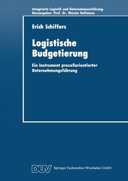 """Logistische Budgetierung : Ein Instrument prozessorientierter Unternehmungsführung. Schriftenreihe """"Integrierte Logistik und Unternehmensführung""""."""