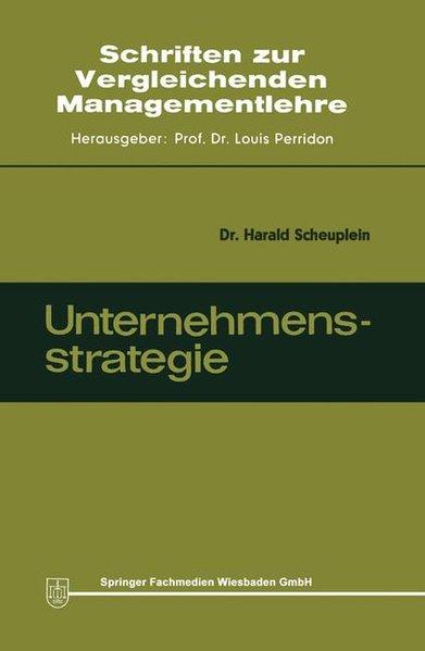Scheuplein, Harald: Unternehmensstrategie. Ziele, Grundsätze u. Hilfsmittel. (=Schriften zur Vergleichenden Managementlehre; Band 3).