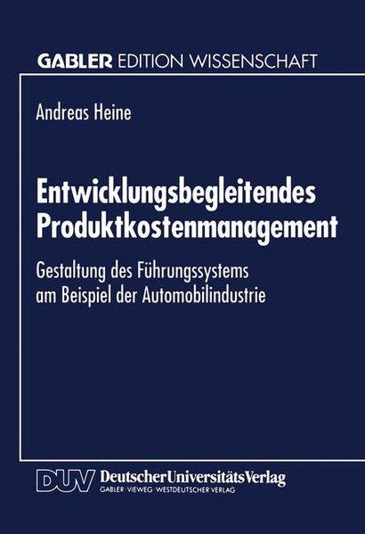 Entwicklungsbegleitendes Produktkostenmanagement : Gestaltung des Führungssystems am Beispiel der Automobilindustrie. Gabler Edition Wissenschaft.