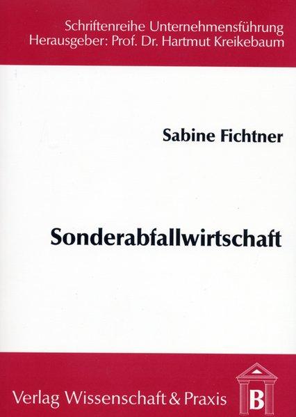 Sonderabfallwirtschaft als Handlungsfeld des Ökonomen. Schriftenreihe Unternehmensführung ; Bd. 6.