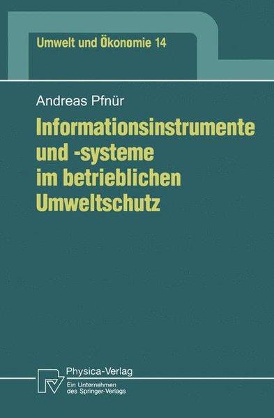 Pfnür, Andreas: Informationsinstrumente und -systeme im betrieblichen Umweltschutz. Umwelt und Ökonomie ; Bd. 14.