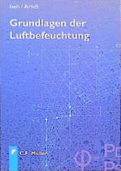 Iselt, Peter und Ulrich Arndt: Grundlagen der Luftbefeuchtung. 1. Aufl.