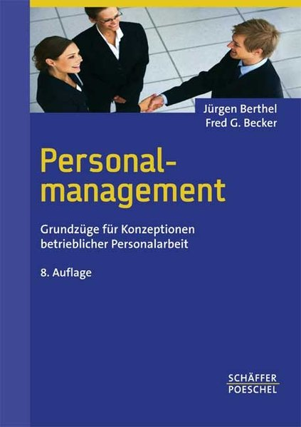Berthel, Jürgen und Fred G. Becker: Personalmanagement : Grundzüge für Konzeptionen betrieblicher Personalarbeit. 7., überarb. und aktualisierte Aufl.