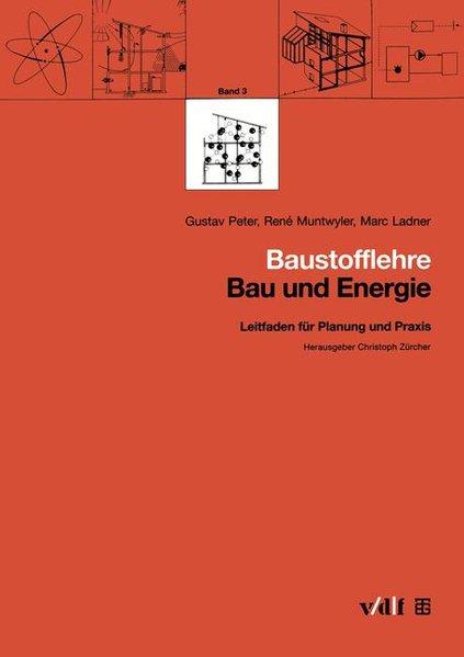 Peter, Gustav, René Muntwyler und Marc Ladner: Baustofflehre. (=Bau & Energie ; Bd. 3).