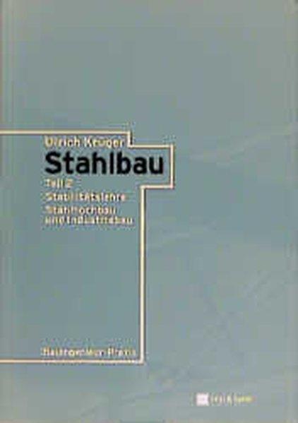 Stahlbau.Teil 2. Stabilitätslehre. Stahlhochbau und Industriebau.