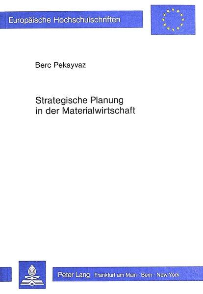 Strategische Planung in der Materialwirtschaft. Europäische Hochschulschriften / Reihe 5 / Volks- und Betriebswirtschaft ; Bd. 620.