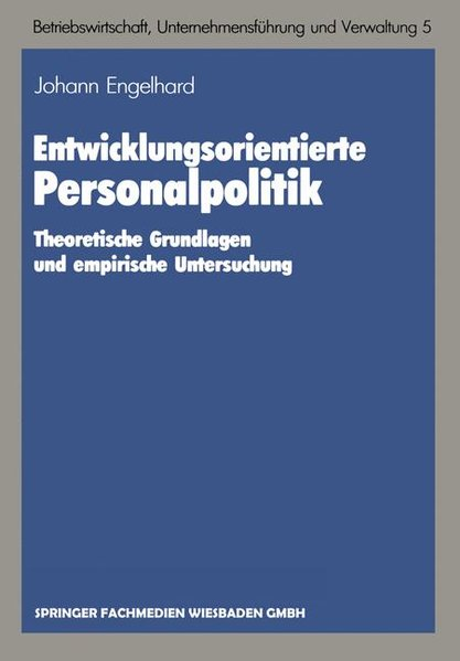 Entwicklungsorientierte Personalpolitik : Theoretische Grundlagen u. empirische Untersung. Schriften zur Betriebswirtschaft, Unternehmensführung und Verwaltung ; Bd. 5.