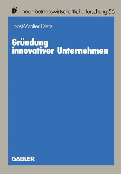 Gründung innovativer Unternehmen. Neue betriebswirtschaftliche Forschung ; Bd. 56.