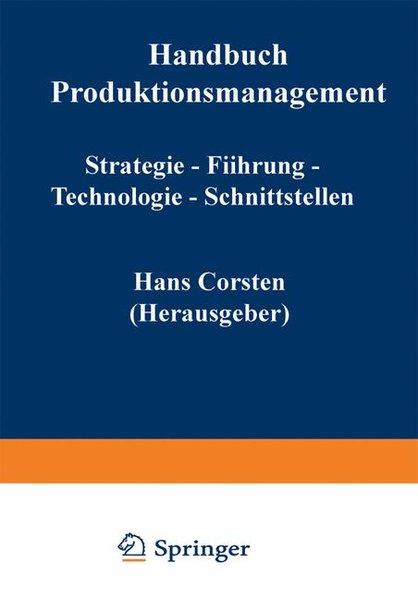 Handbuch Produktionsmanagement : Strategie - Führung - Technologie - Schnittstellen.