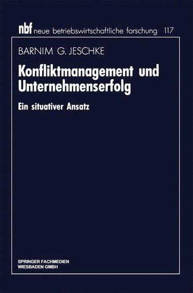 Konfliktmanagement und Unternehmenserfolg : Ein situativer Ansatz. Neue betriebswirtschaftliche Forschung ; Bd. 117.