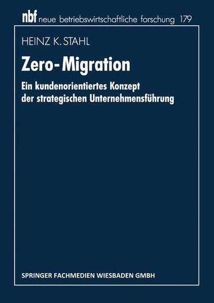 Zero-Migration : Ein kundenorientiertes Konzept der strategischen Unternehmensführung. Neue betriebswirtschaftliche Forschung ; Bd. 179.
