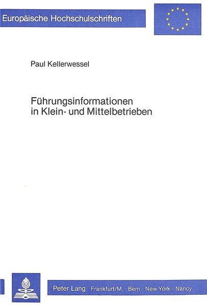 Führungsinformationen in Klein- und Mittelbetrieben : Arten u. Möglichkeiten ihrer Beschaffung. Europäische Hochschulschriften / Reihe 5 / Volks- und Betriebswirtschaft ; Bd. 517.