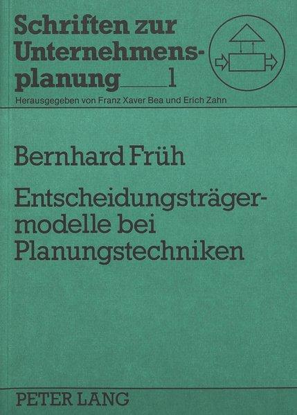 Entscheidungsträgermodelle bei Planungstechniken. (=Schriften zur Unternehmensplanung ; Bd. 1).