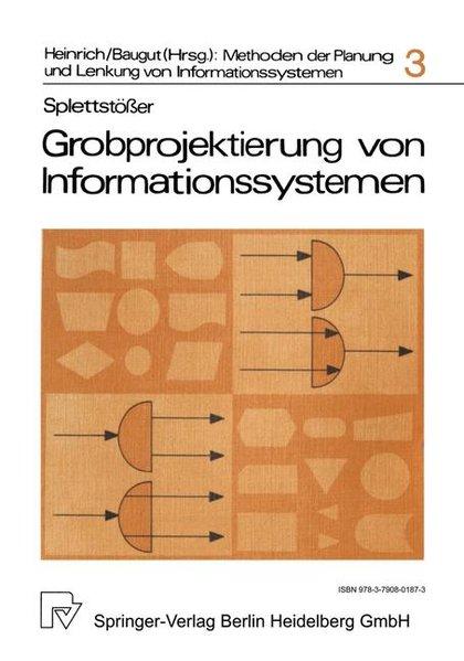 Splettstösser, Dietrich: Grobprojektierung von Informationssystemen : Methodenanalyse u. Grundkonzeption e. Dialog-Projektierung. (=Methoden der Planung und Lenkung von Informationssystemen ; Bd. 3).