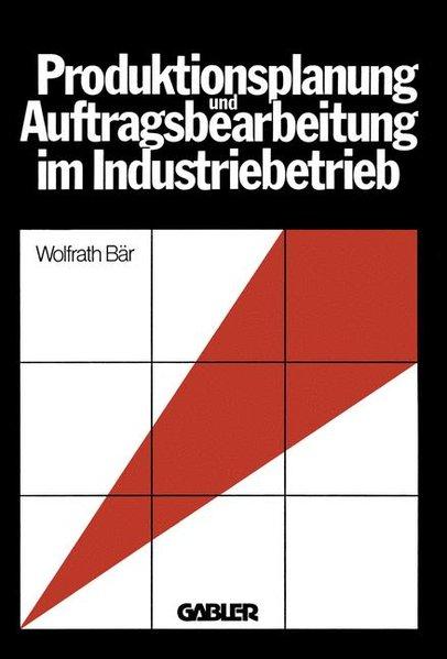 Produktionsplanung und Auftragsbearbeitung im Industriebetrieb. Wolfrath Bär