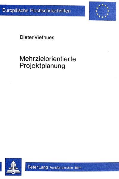 Mehrzielorientierte Projektplanung : Methodologie u. Entscheidungskalküle zur Projektablauf- u. -anpassungsplanung. (=Europäische Hochschulschriften / Reihe 5 / Volks- und Betriebswirtschaft ; Bd. 351).