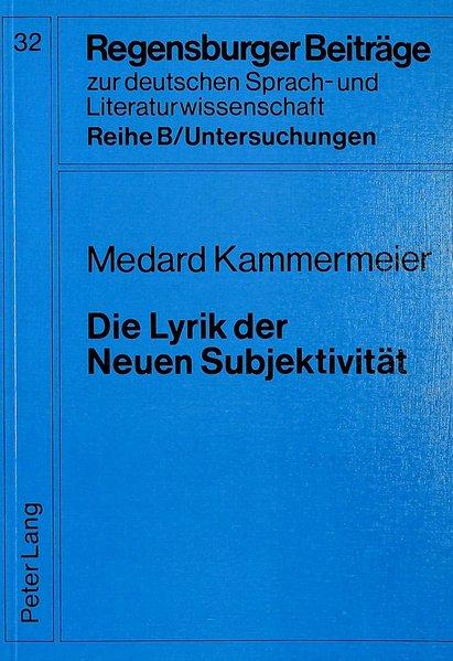 Die Lyrik der neuen Subjektivität. (=Regensburger Beiträge zur deutschen Sprach- und Literaturwissenschaft / Reihe B: Untersuchungen ; Bd. 32).