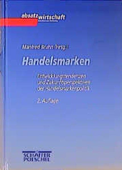 Handelsmarken : Entwicklungstendenzen und Zukunftsperspektiven der Handelsmarkenpolitik. 2., überarb. und erweit. Aufl.