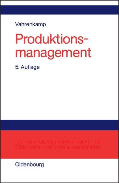 Produktionsmanagement. 5., vollst. überarb. Aufl.
