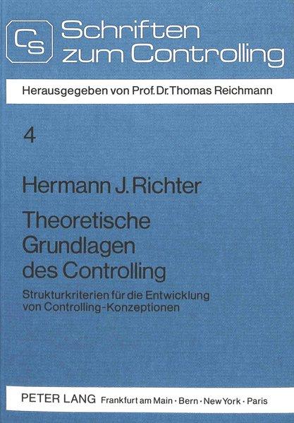 Theoretische Grundlagen des Controlling : Strukturkriterien für d. Entwicklung von Controlling-Konzeptionen. Schriften zum Controlling ; Bd. 4.