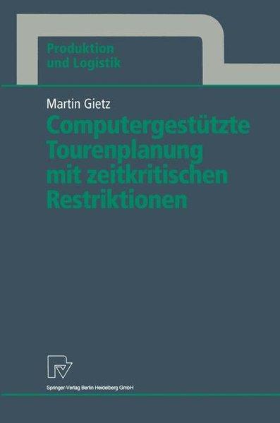 Computergestützte Tourenplanung mit zeitkritischen Restriktionen. Produktion und Logistik ; Bd. 1.