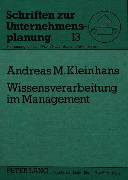 Wissensverarbeitung im Management : Möglichkeiten und Grenzen wissensbasierter Managementsunterstützungs-, Planungs- und Simulationssysteme. Schriften zur Unternehmensplanung ; Bd. 13.