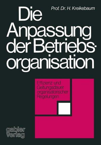 Die Anpassung der Betriebsorganisation : Effizienz u. Geltungsdauer organisator. Regelungen.