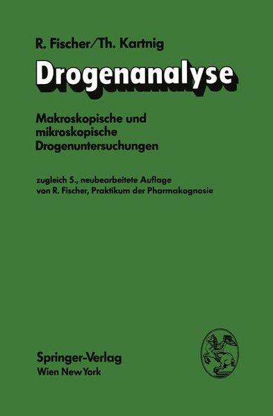 Fischer, Robert und Theodor Kartnig: Drogenanalyse : makroskop. u. mikroskop. Drogenuntersuchungen. Zugl. 5., neubearb. Aufl. von R. Fischer: Praktikum der Pharmakognosie.
